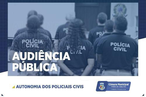 Imagem Audiência Pública debate valorização e autonomia da Polícia Civil no combate à violência